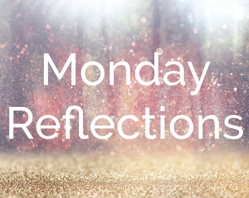 Monday Reflections